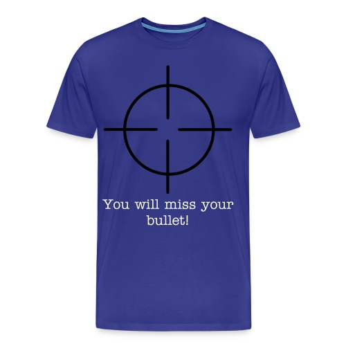 You will miss your bullet t-shirt - Men's Premium T-Shirt