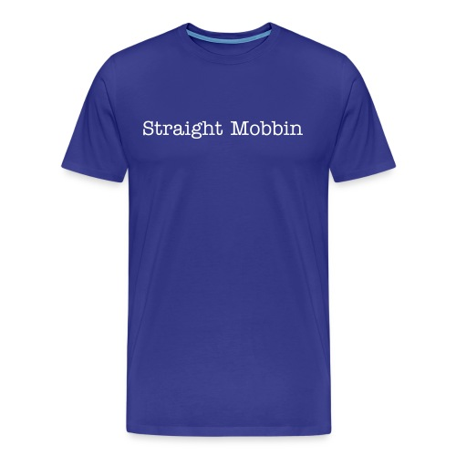 Straight Mobbin - Men's Premium T-Shirt