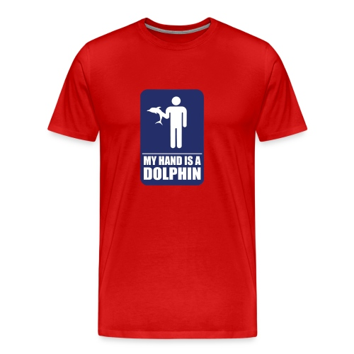 MY HAND IS A DOLPHIN!  - Men's Premium T-Shirt