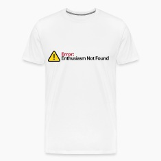 Error Message - Enthusiasm Not Found T-Shirts