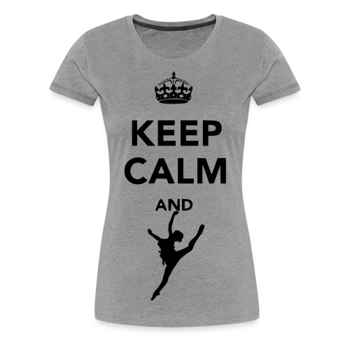Keep Calm And Dance- Women - Women's Premium T-Shirt
