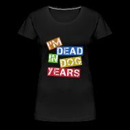 Women's T-Shirts ~ Women's Premium T-Shirt ~ I'm Dead In Dog years