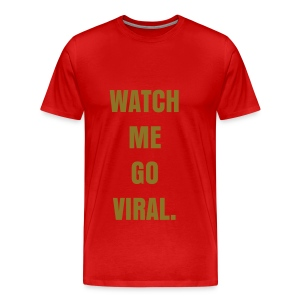 WATCH ME GO VIRAL - METALLIC GOLD FLEX/ANZEIGEN FONT - Men's Premium T-Shirt