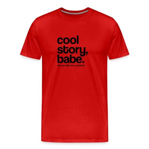 Cool Story Babe, Now Go Make Me A Sandwich - Men's Premium T-Shirt