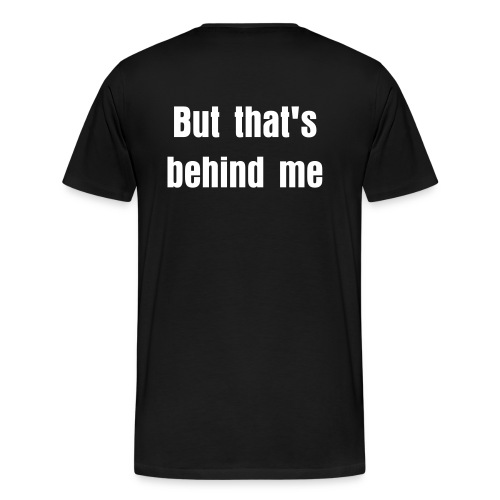 I use to struggle...But that's behind me. - Men's Premium T-Shirt