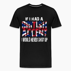 IF I HAD A BRITISH ACCENT I WOULD NEVER SHUT UP T-Shirts