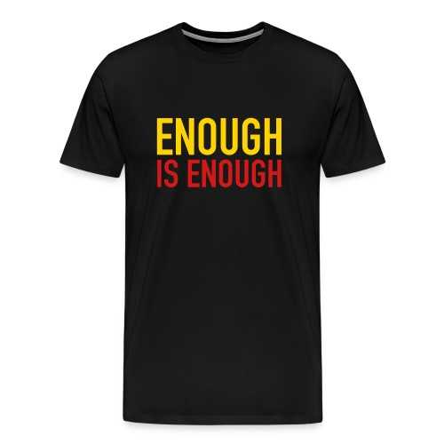 Enough is Enough T-Shirt Orange and Red on Black Tee - Men's Premium T-Shirt