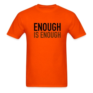 Enough is Enough T-Shirt Black and Brown on Orange Tee - Men's T-Shirt
