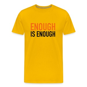 Enough is Enough T-Shirt Orange and Black on Yellow Tee - Men's Premium T-Shirt