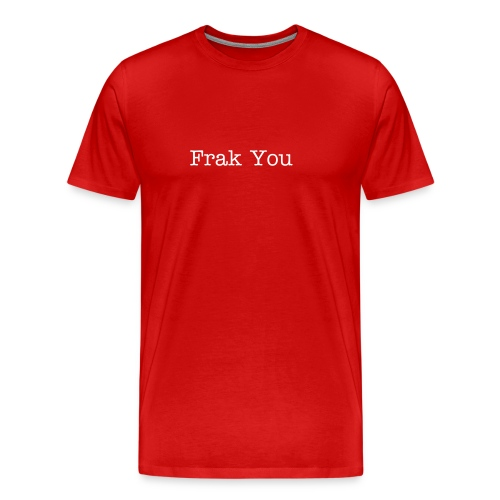 Frak You - Men's Premium T-Shirt