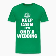 keep calm its only a wedding T-Shirts