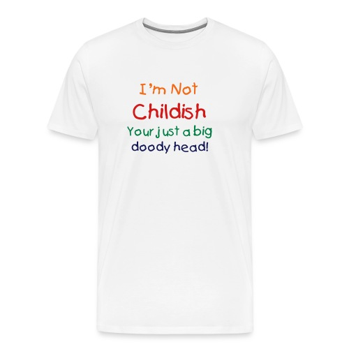 I\'m Not Childish Your Just A Big Doody Head! T-Shirt | Weirdly ...
