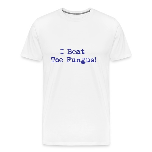 I Beat Toe Fungus! - Men's Premium T-Shirt