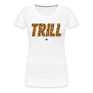 TRILL T-Shirt - Womens - BrandNuThreads.com - Women's Premium T-Shirt