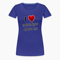 I Love Everything About Me. TM  Womens shirt