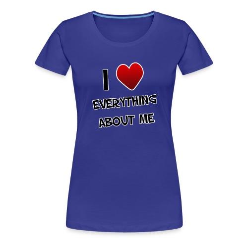 I Love Everything About Me. TM  Ladies Shirt - Women's Premium T-Shirt