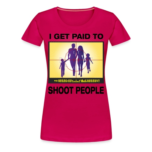 I Get Paid To Shoot People - Women's Premium T-Shirt