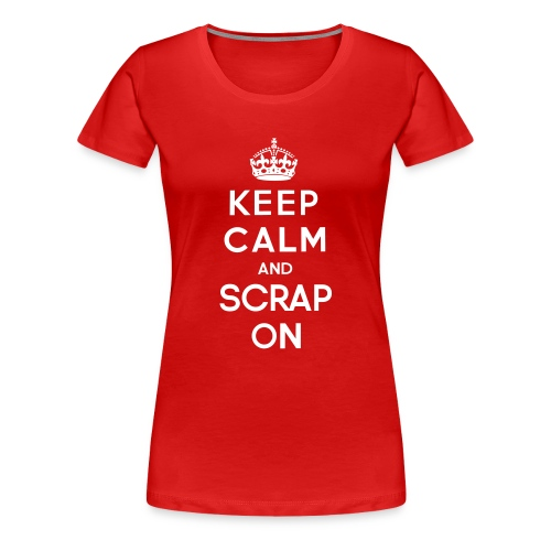 keep_calm_and_scrap_on - Women's Premium T-Shirt