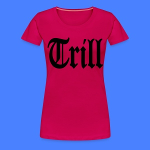 Trill Women's T-Shirts - stayflyclothing.com - Women's Premium T-Shirt