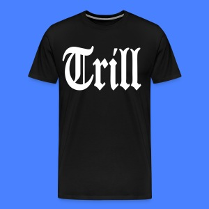 Trill T-Shirts - stayflyclothing.com - Men's Premium T-Shirt