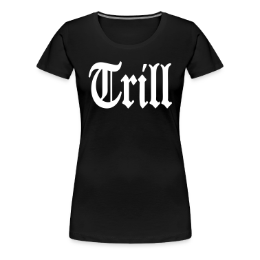 Trill Women's T-Shirts - stayflyclothing.com