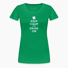 KEEP CALM AND DRINK ON Women's T-Shirts