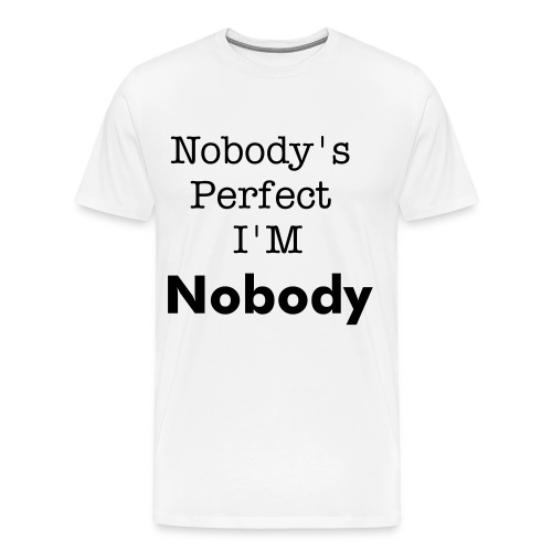 Nobody's Perfect, I'm Nobody - Men's Premium T-Shirt