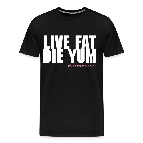 Live Fat Die Yum Men's Plus Size T-Shirt - Men's Premium T-Shirt