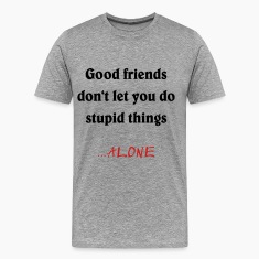 good friends... T-Shirts