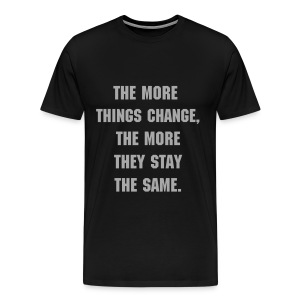 THE MORE THINGS CHANGE - SILVER GLITZ SPECIALTY FLEX LETTERING/MACHINE FONT - Men's Premium T-Shirt