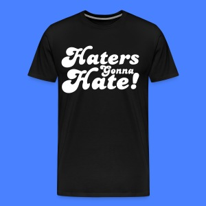 Haters Gonna Hate T-Shirts - stayflyclothing.com - Men's Premium T-Shirt