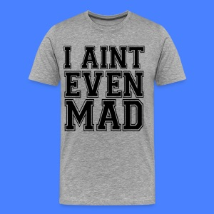 I Aint Even Mad T-Shirts - stayflyclothing.com - Men's Premium T-Shirt