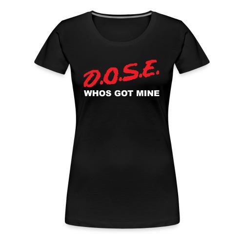 D.O.S.E. (Womens) - Women's Premium T-Shirt