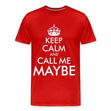 Keep Calm and Call Me Maybe T-Shirts