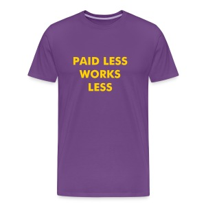 Paid Less Works Less - Men's Premium T-Shirt