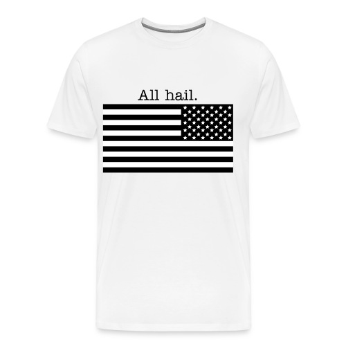 All hail. - Men's Premium T-Shirt