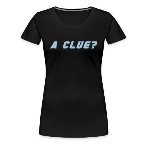 Girl's A CLUE? - Women's Premium T-Shirt