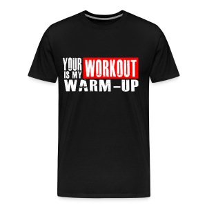 Your Workout is my Warm-up - Men's Premium T-Shirt
