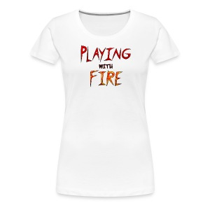 Playing with Fire women 1 - Women's Premium T-Shirt