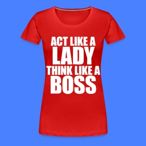 Act Like A Lady Think Women's T-Shirts - stayflyclothing.com - Women's Premium T-Shirt
