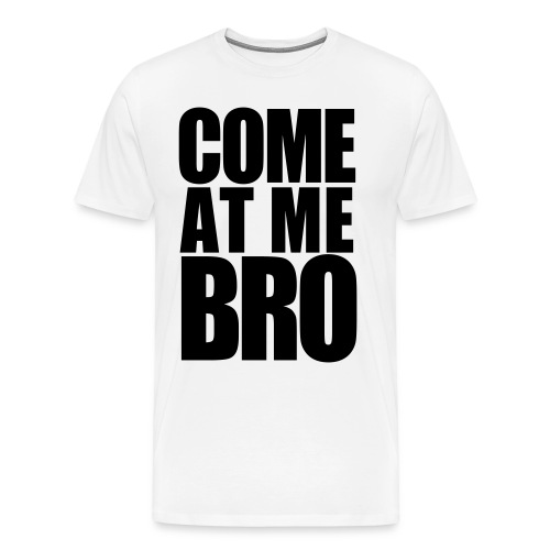 Come at me bro - Men's Premium T-Shirt