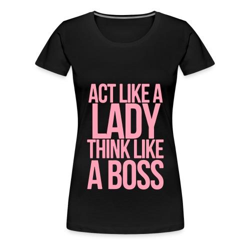 Act like a lady, think like a boss! - Women's Premium T-Shirt