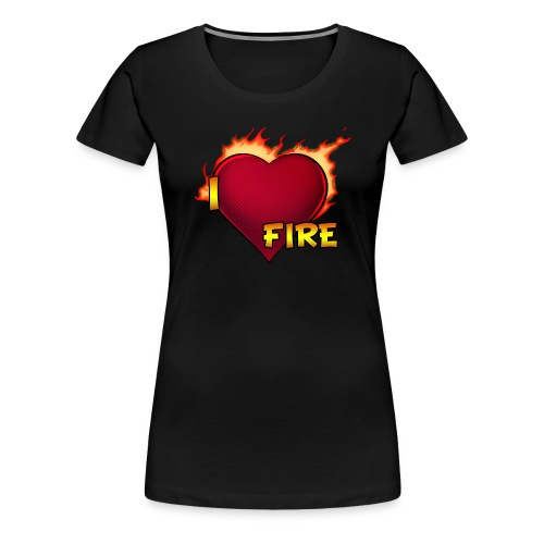 I Love Fire (Woman Classic) - Women's Premium T-Shirt