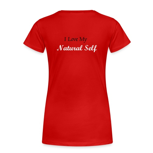 I love My Natural Self - Women's Premium T-Shirt