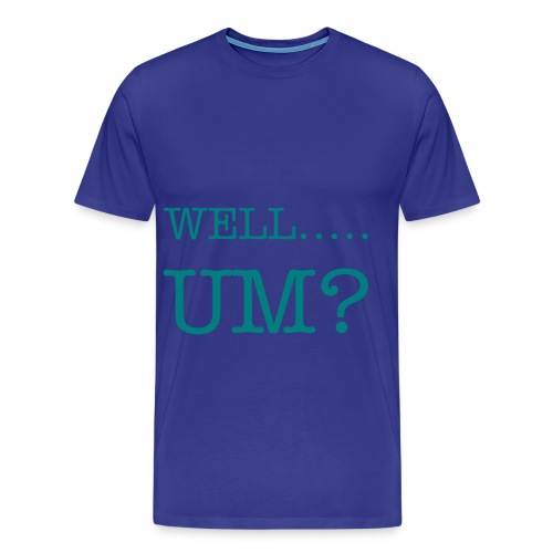Well..... Um?- Mens - Men's Premium T-Shirt