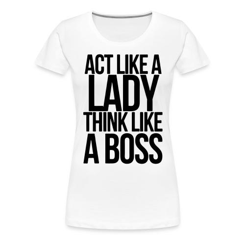 ACT LIKE A LADY 3  - Women's Premium T-Shirt