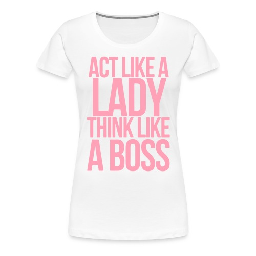 ACT LIKE A LADY 2 - Women's Premium T-Shirt