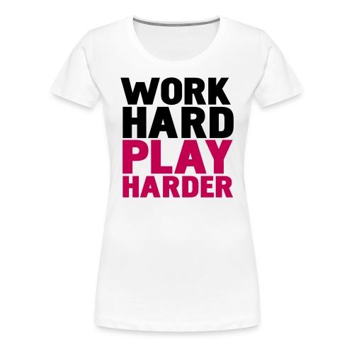 WORK HARD PLAY HARDER - Women's Premium T-Shirt