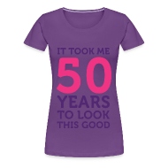 Women's T-Shirts ~ Women's Premium T-Shirt ~ It took me 50 years to look this good