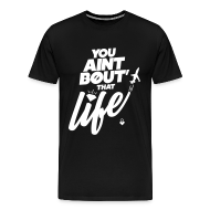 T-Shirts ~ Men's Premium T-Shirt ~ You Ain't Bout That Life - Mens
